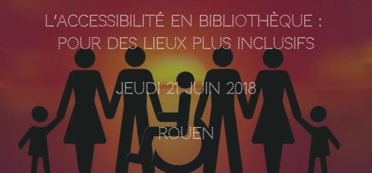 Rouen, 21 juin 2018, Journée professionnelle : L'accessibilité en bibliothèque : pour des lieux plus inclusifs