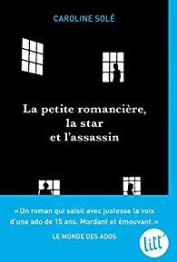 Couverture du livre de Caroline Solé - La petite romancière, la star et l'assassin